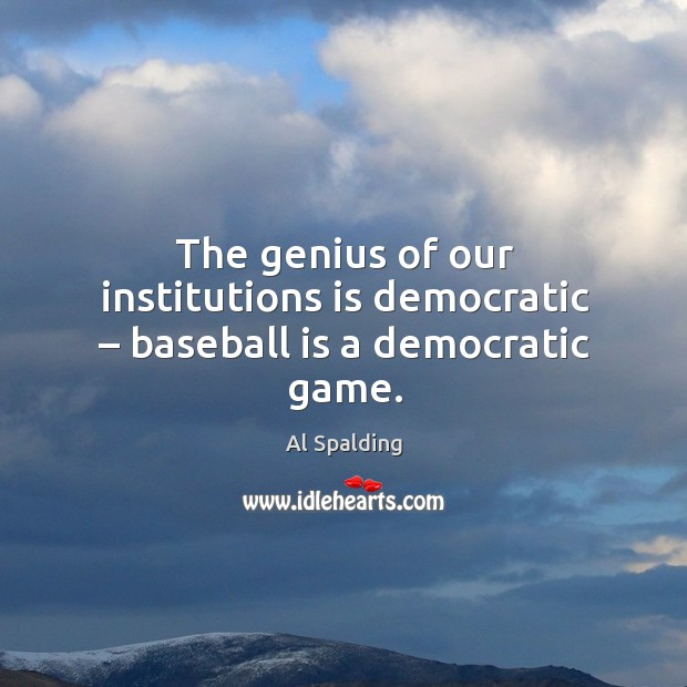 Image, The genius of our institutions is democratic – baseball is a democratic game.