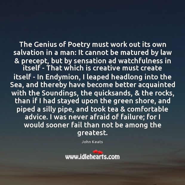 The Genius of Poetry must work out its own salvation in a John Keats Picture Quote