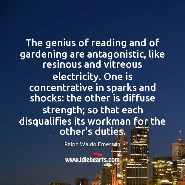 Image, The genius of reading and of gardening are antagonistic, like resinous and