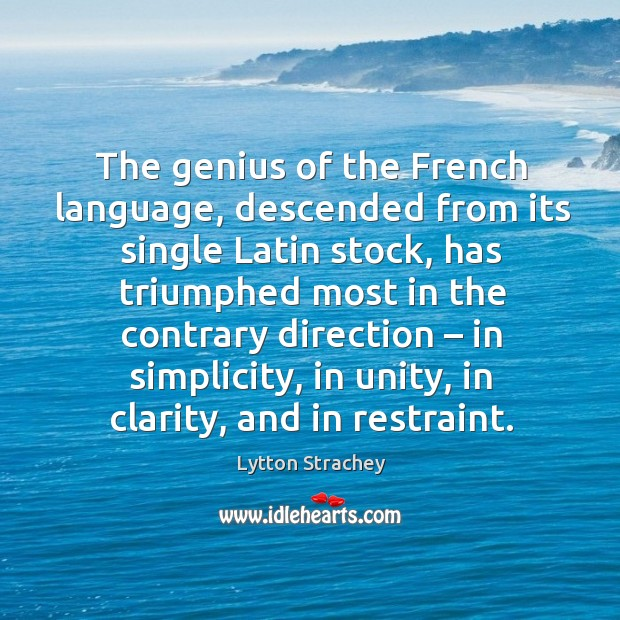 The genius of the french language, descended from its single latin stock Lytton Strachey Picture Quote
