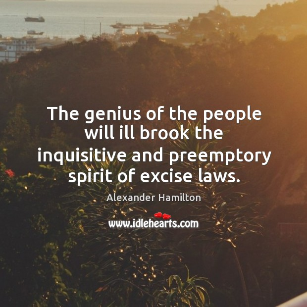 The genius of the people will ill brook the inquisitive and preemptory Image