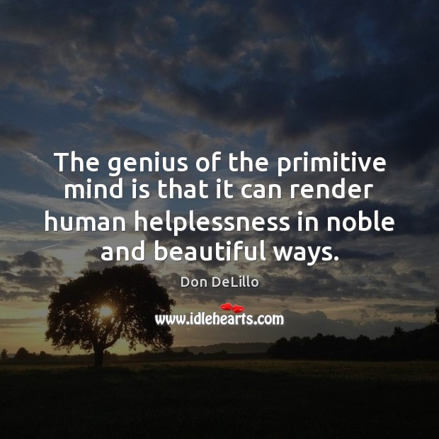 The genius of the primitive mind is that it can render human Image