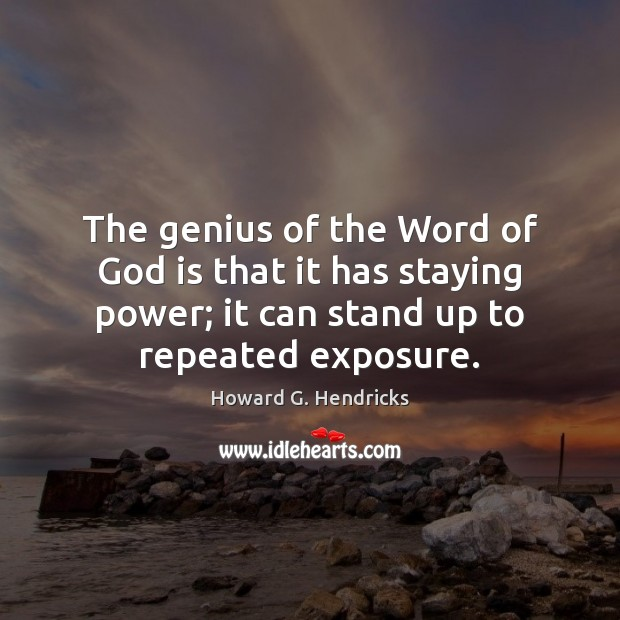 The genius of the Word of God is that it has staying Howard G. Hendricks Picture Quote