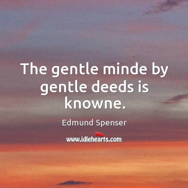 The gentle minde by gentle deeds is knowne. Image