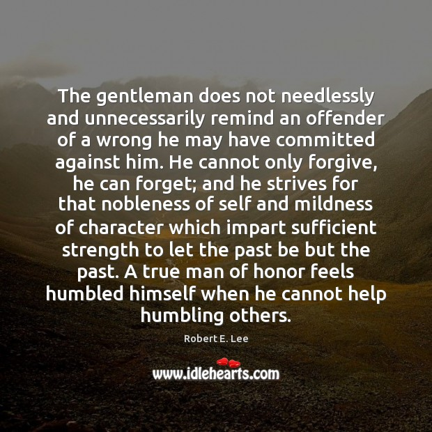 The gentleman does not needlessly and unnecessarily remind an offender of a Robert E. Lee Picture Quote