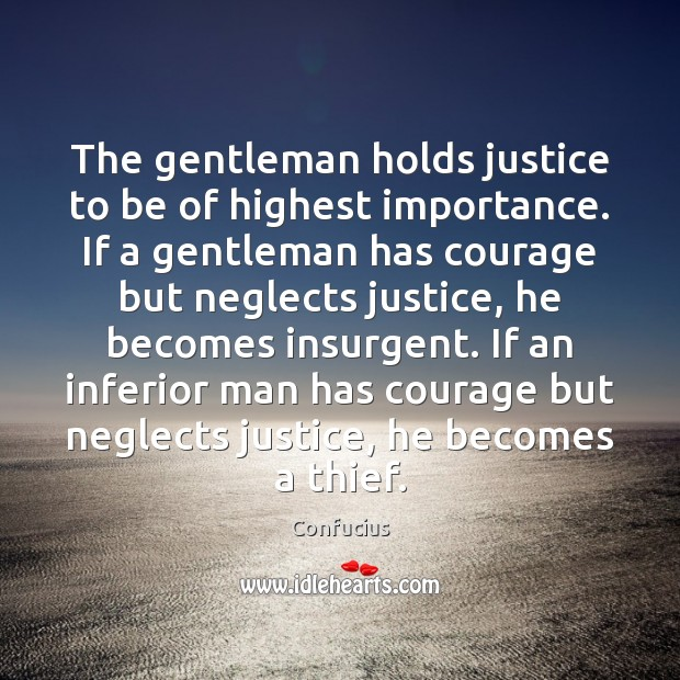 The gentleman holds justice to be of highest importance. If a gentleman Image