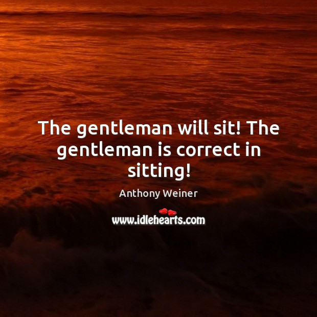 Image, The gentleman will sit! The gentleman is correct in sitting!