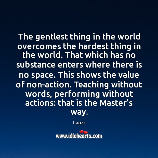 Image, The gentlest thing in the world overcomes the hardest thing in the