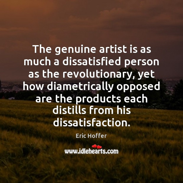Image, The genuine artist is as much a dissatisfied person as the revolutionary,
