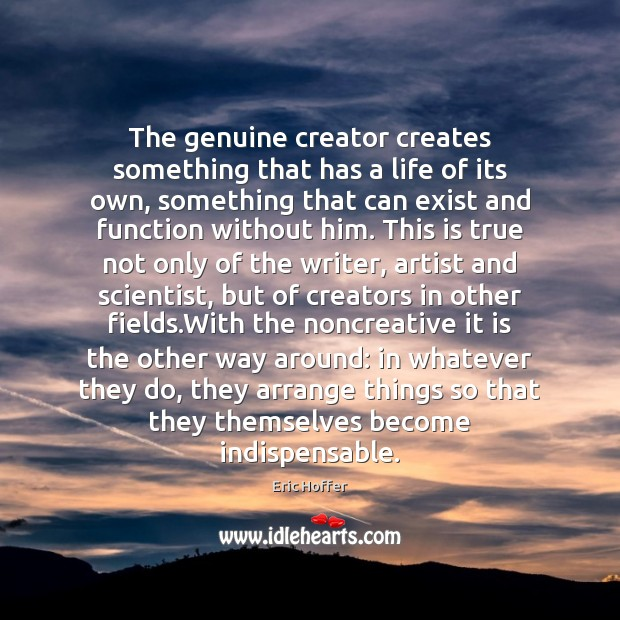 The genuine creator creates something that has a life of its own, Image