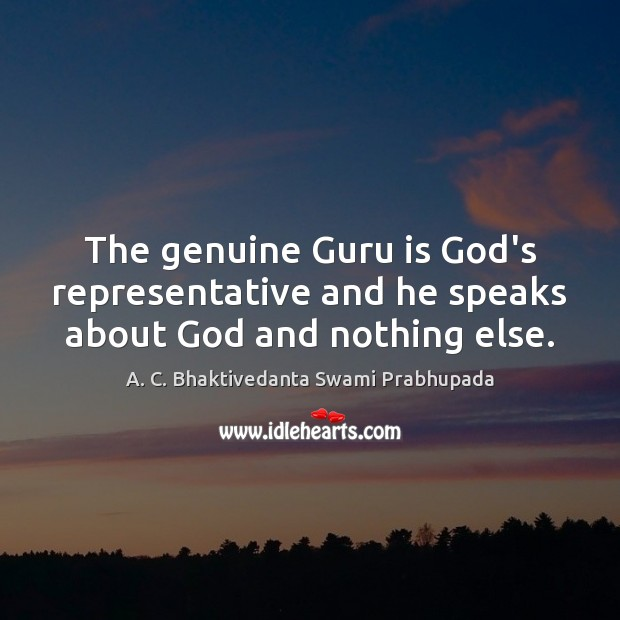 Image, The genuine Guru is God's representative and he speaks about God and nothing else.