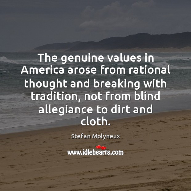 The genuine values in America arose from rational thought and breaking with Stefan Molyneux Picture Quote