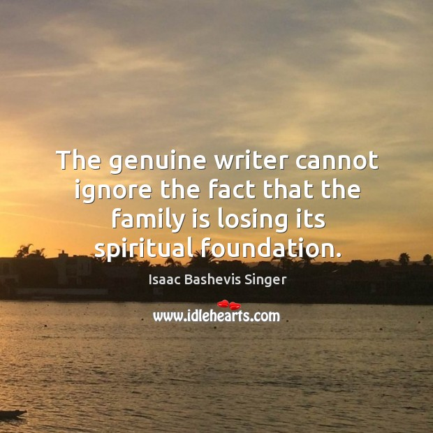 The genuine writer cannot ignore the fact that the family is losing Image