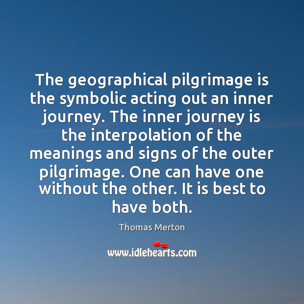 Image, The geographical pilgrimage is the symbolic acting out an inner journey. The