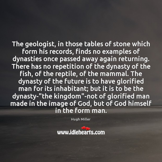 The geologist, in those tables of stone which form his records, finds Image