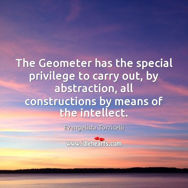 The Geometer has the special privilege to carry out, by abstraction, all Image