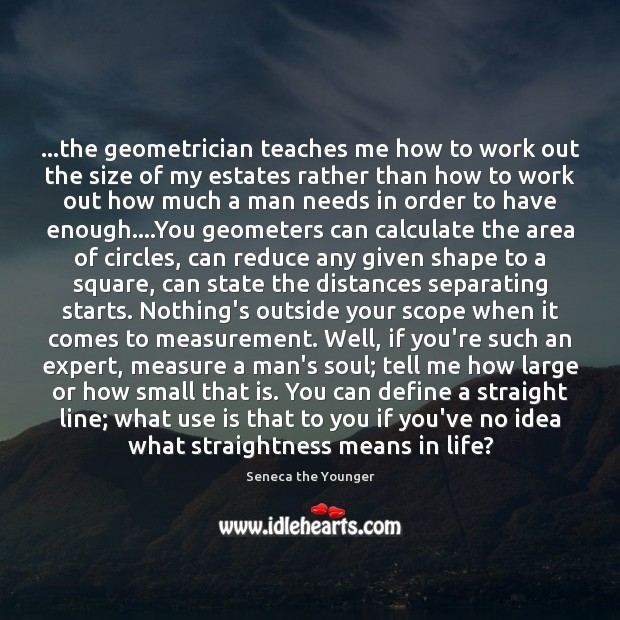Image, …the geometrician teaches me how to work out the size of my