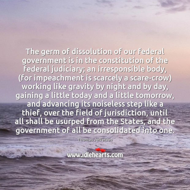 The germ of dissolution of our federal government is in the constitution Thomas Jefferson Picture Quote