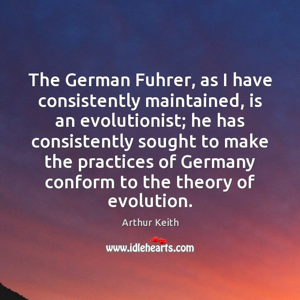 The German Fuhrer, as I have consistently maintained, is an evolutionist; he Image