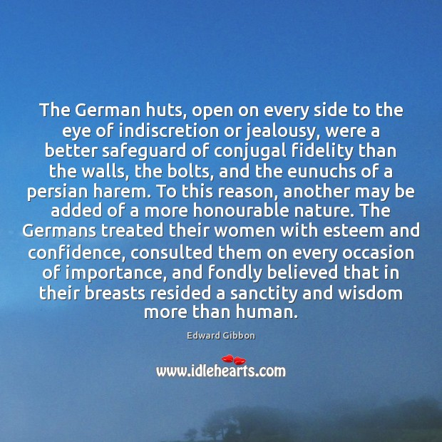 The German huts, open on every side to the eye of indiscretion Edward Gibbon Picture Quote
