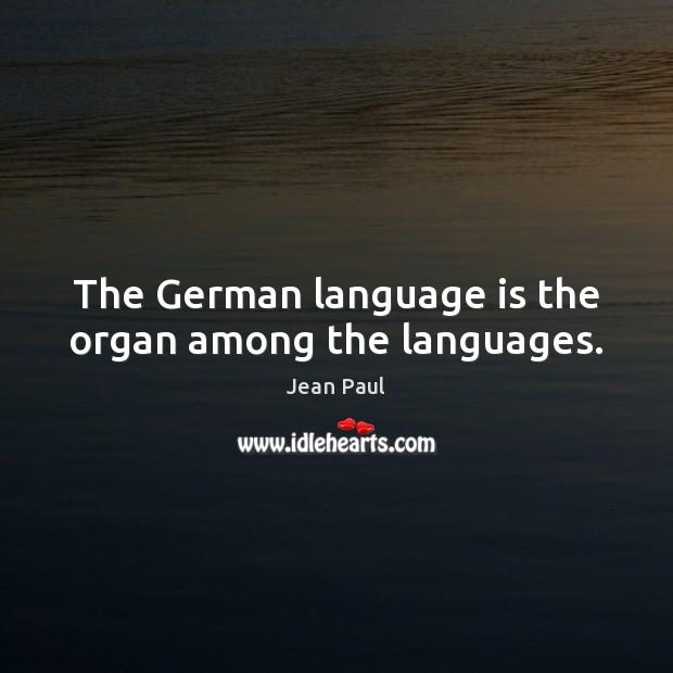 The German language is the organ among the languages. Image