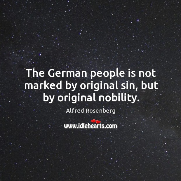 The german people is not marked by original sin, but by original nobility. Alfred Rosenberg Picture Quote
