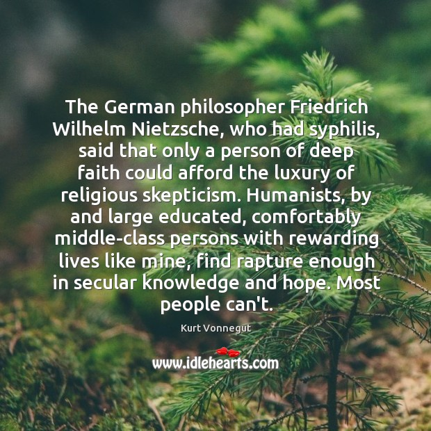 The German philosopher Friedrich Wilhelm Nietzsche, who had syphilis, said that only Image