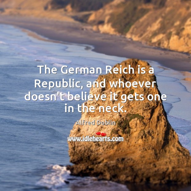 Image, The German Reich is a Republic, and whoever doesn't believe it gets one in the neck.