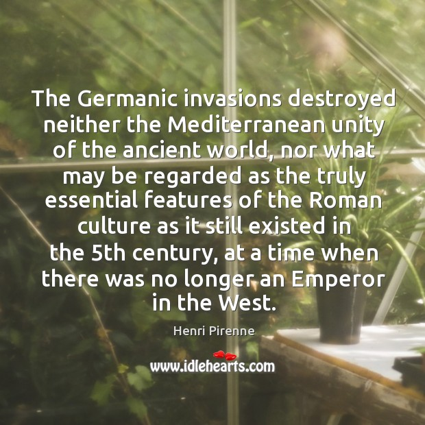 The germanic invasions destroyed neither the mediterranean unity of the ancient world Image