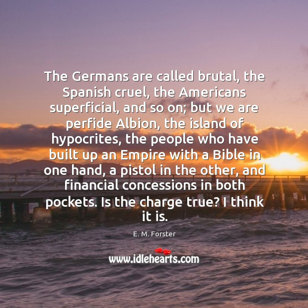 The Germans are called brutal, the Spanish cruel, the Americans superficial, and Image