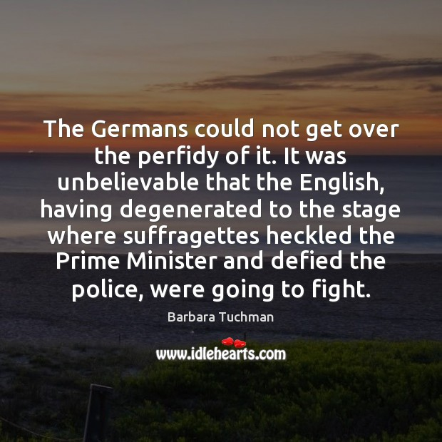The Germans could not get over the perfidy of it. It was Image
