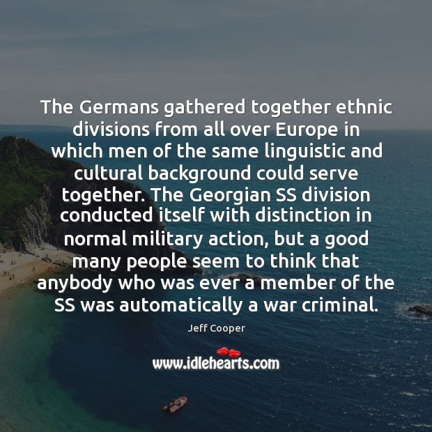 The Germans gathered together ethnic divisions from all over Europe in which Jeff Cooper Picture Quote