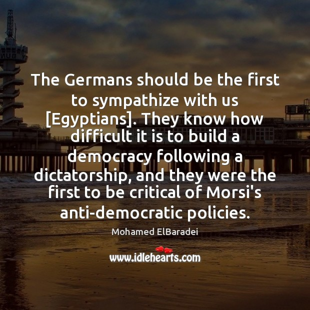 Image, The Germans should be the first to sympathize with us [Egyptians]. They