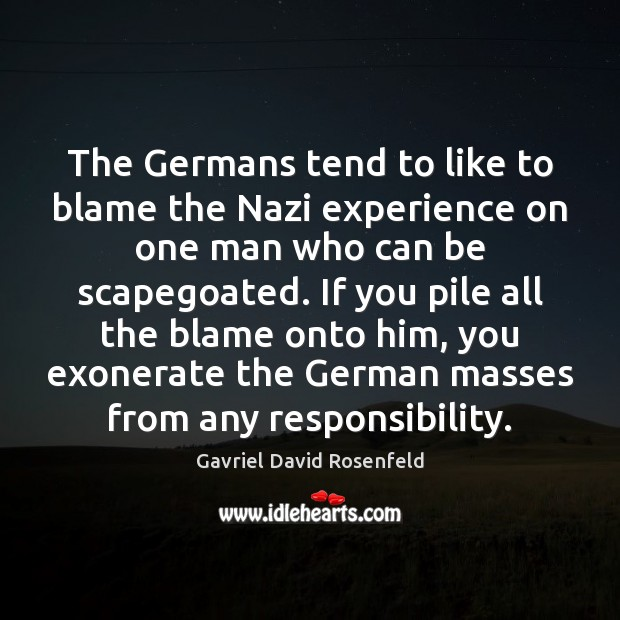 Image, The Germans tend to like to blame the Nazi experience on one
