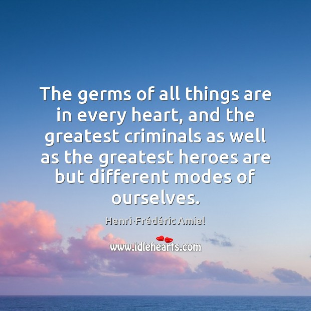 The germs of all things are in every heart, and the greatest Image