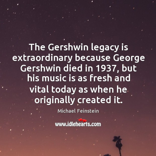 The gershwin legacy is extraordinary because george gershwin died in 1937 Image