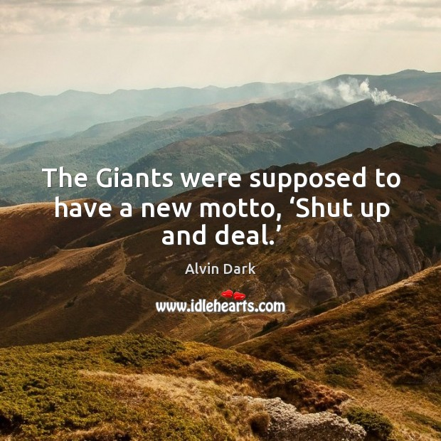 The giants were supposed to have a new motto, 'shut up and deal.' Image
