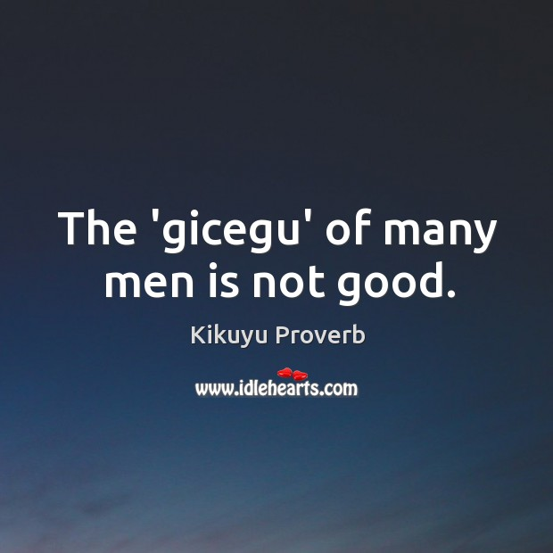 The 'gicegu' of many men is not good. Kikuyu Proverbs Image