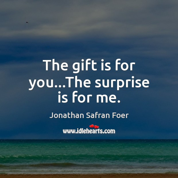 The gift is for you…The surprise is for me. Image