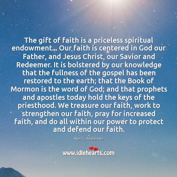 The gift of faith is a priceless spiritual endowment… Our faith is Image