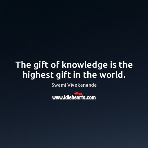 The gift of knowledge is the highest gift in the world. Image