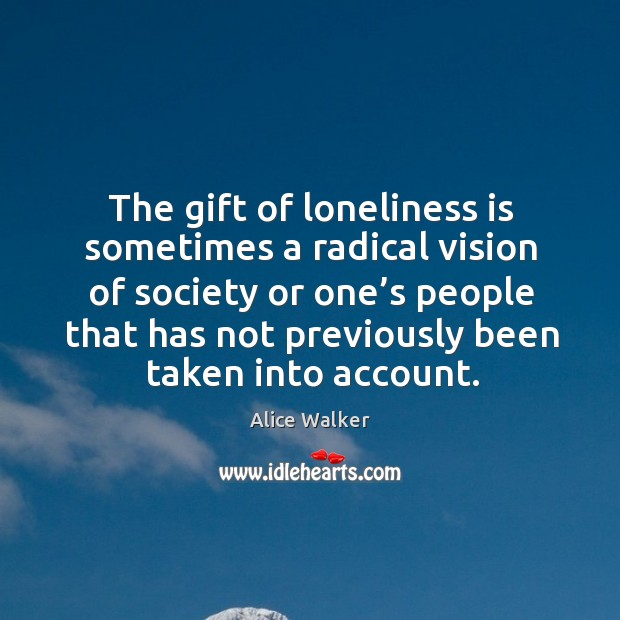 The gift of loneliness is sometimes a radical vision of society or one's people that has Image