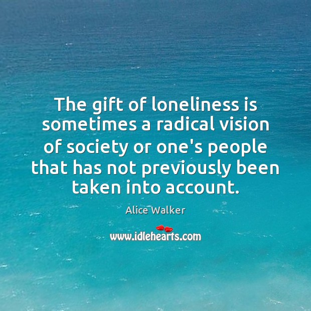 Image, The gift of loneliness is sometimes a radical vision of society or