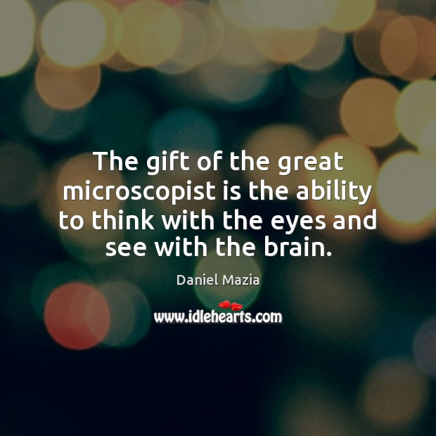 Image, The gift of the great microscopist is the ability to think with