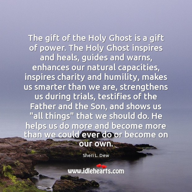 The gift of the Holy Ghost is a gift of power. The Humility Quotes Image