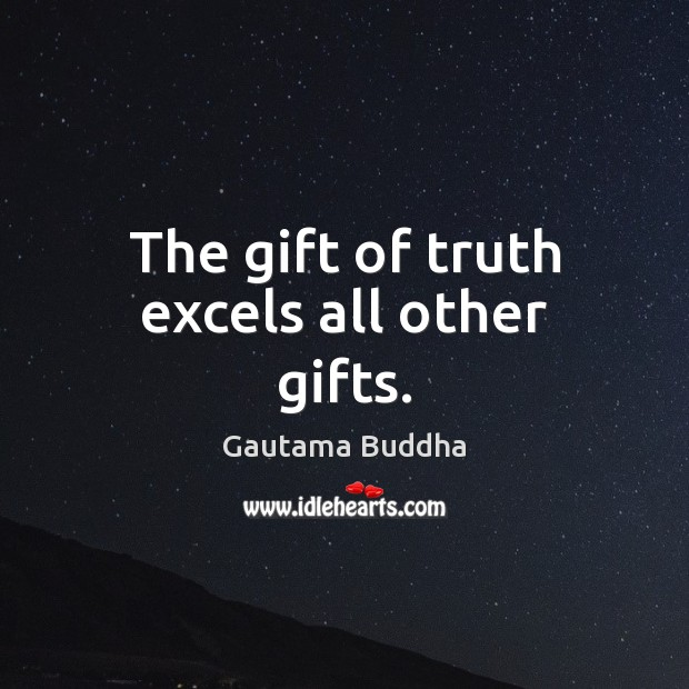 Image, The gift of truth excels all other gifts.