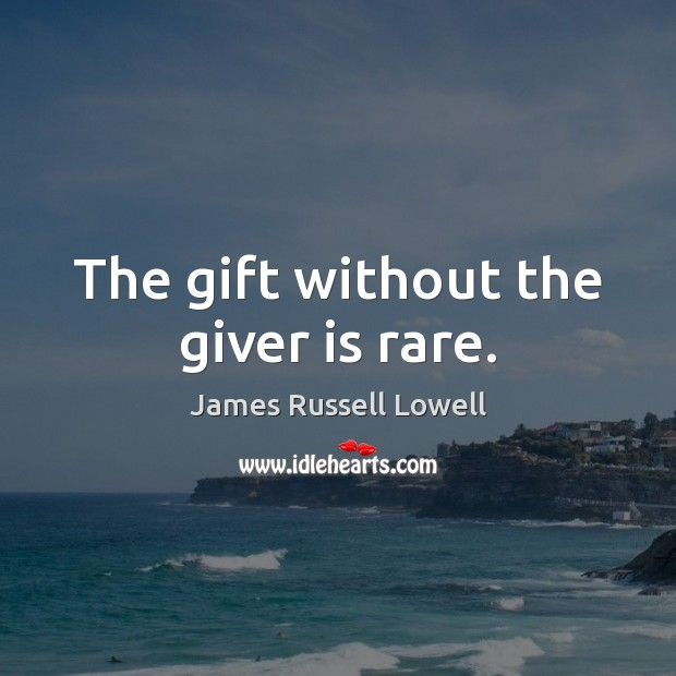 Image, The gift without the giver is rare.