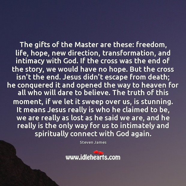 The gifts of the Master are these: freedom, life, hope, new direction, Steven James Picture Quote