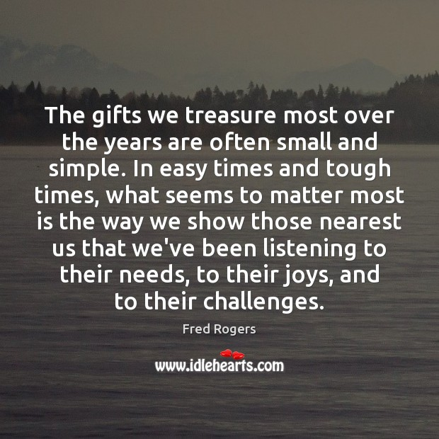 The gifts we treasure most over the years are often small and Fred Rogers Picture Quote