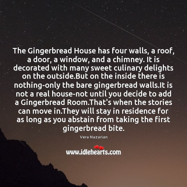 The Gingerbread House has four walls, a roof, a door, a window, Vera Nazarian Picture Quote